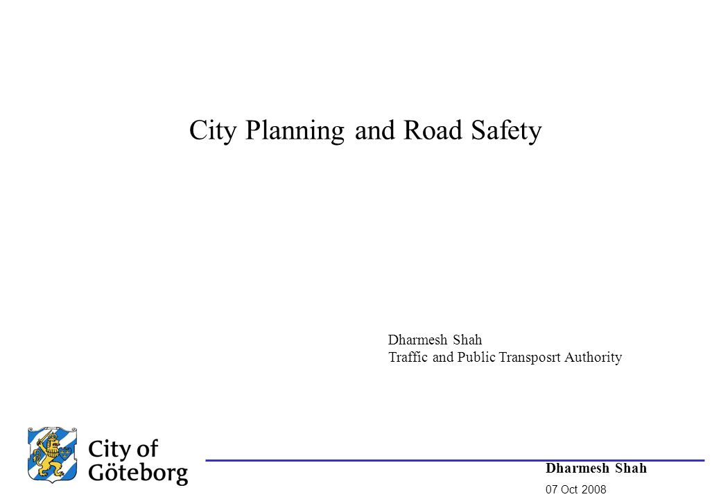 Dharmesh Shah 07 Oct 2008 City Planning and Road Safety Dharmesh Shah Traffic and Public Transposrt Authority