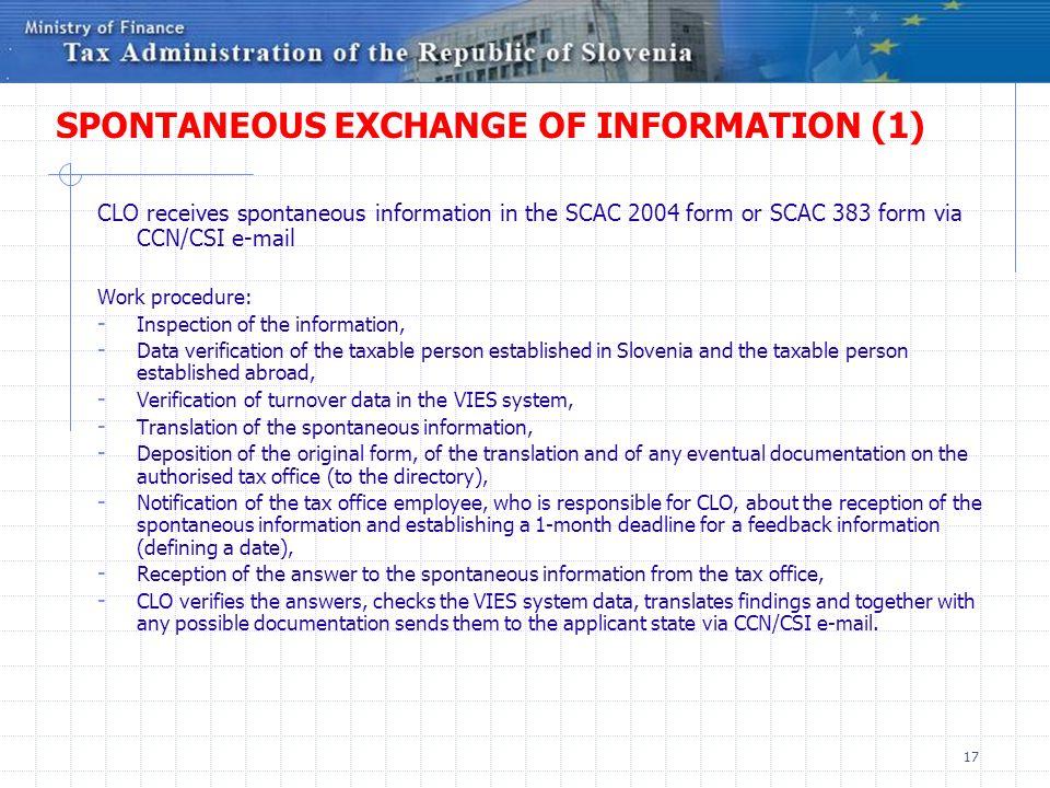 17 SPONTANEOUS EXCHANGE OF INFORMATION (1) CLO receives spontaneous information in the SCAC 2004 form or SCAC 383 form via CCN/CSI e-mail Work procedu