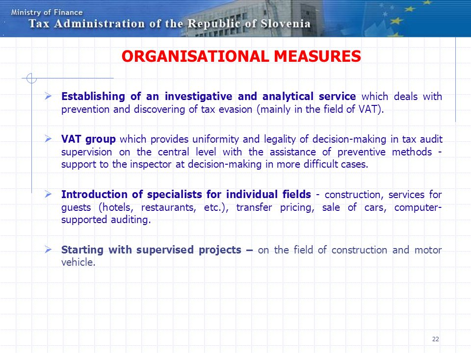 22 ORGANISATIONAL MEASURES Establishing of an investigative and analytical service which deals with prevention and discovering of tax evasion (mainly
