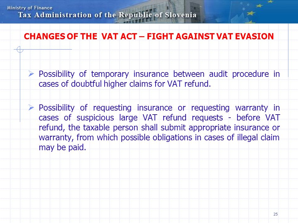 25 CHANGES OF THE VAT ACT – FIGHT AGAINST VAT EVASION Possibility of temporary insurance between audit procedure in cases of doubtful higher claims fo