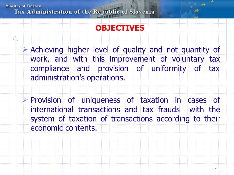 26 OBJECTIVES Achieving higher level of quality and not quantity of work, and with this improvement of voluntary tax compliance and provision of unifo