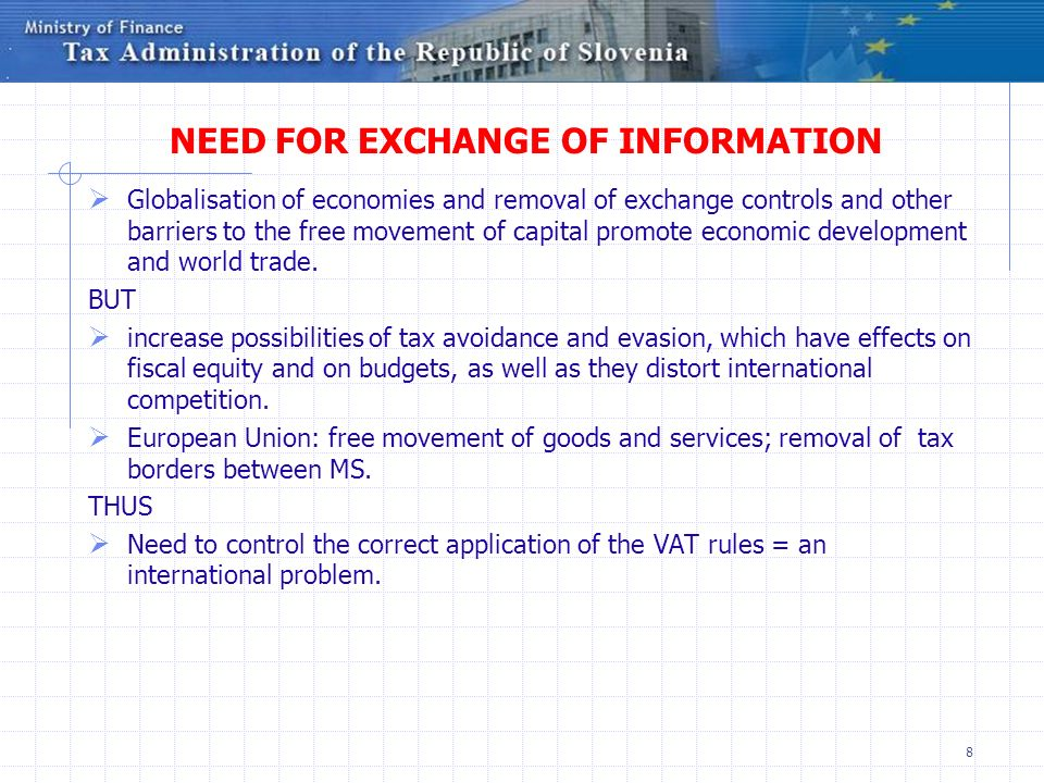 8 NEED FOR EXCHANGE OF INFORMATION Globalisation of economies and removal of exchange controls and other barriers to the free movement of capital promote economic development and world trade.