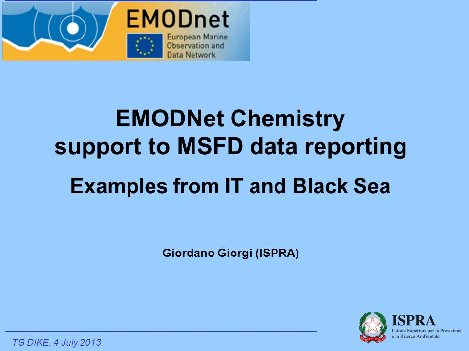 EMODNet Chemistry support to MSFD data reporting Examples from IT and Black Sea Giordano Giorgi (ISPRA) TG DIKE, 4 July 2013