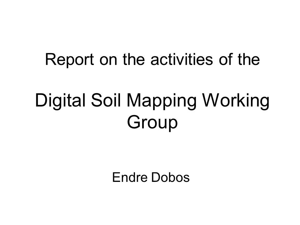 Report on the activities of the Digital Soil Mapping Working Group Endre Dobos