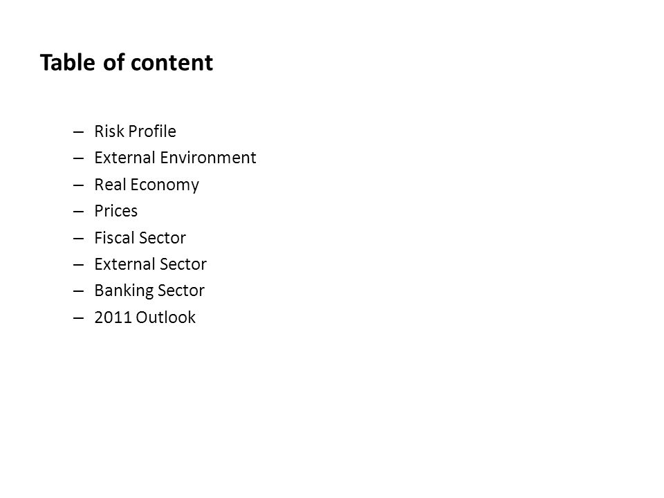 Table of content – Risk Profile – External Environment – Real Economy – Prices – Fiscal Sector – External Sector – Banking Sector – 2011 Outlook