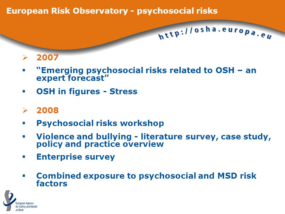 2007 Emerging psychosocial risks related to OSH – an expert forecast OSH in figures - Stress 2008 Psychosocial risks workshop Violence and bullying -