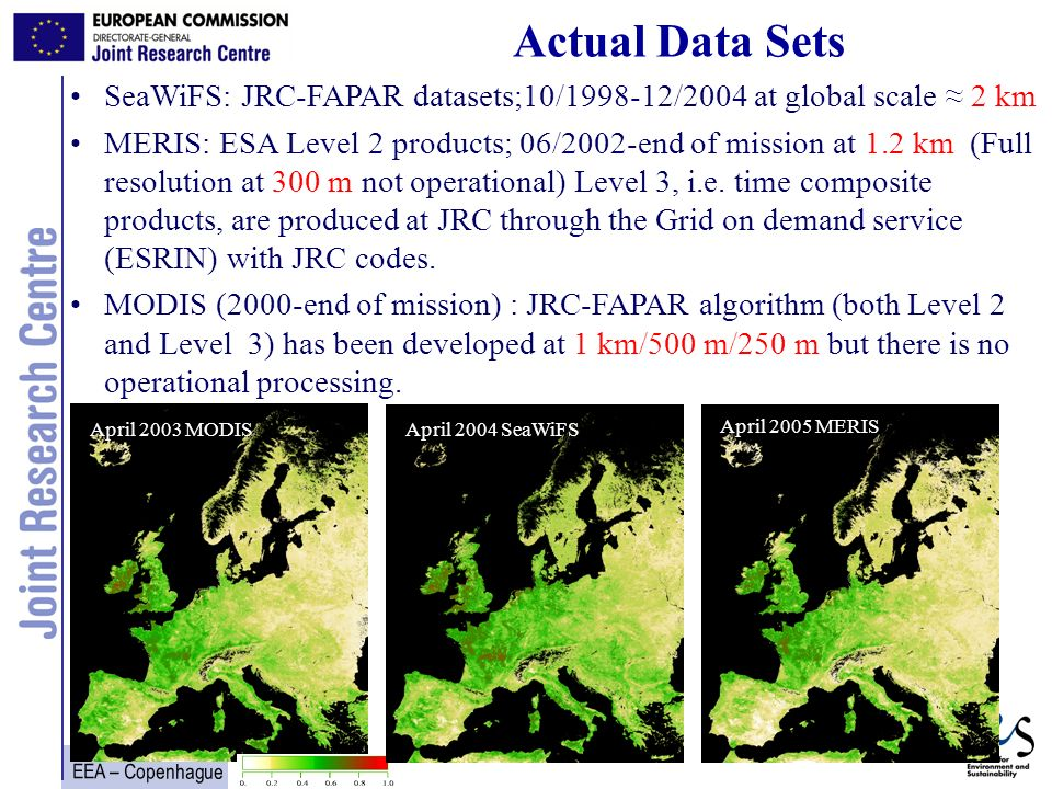 EEA – Copenhague 4 18 - 19 May 2006 AGRO JRC-FAPAR MODIS at 1.0 km JRC-FAPAR SeaWiFS at 2.17 km JRC-FAPAR MERIS at 1.2 km Gobron N., et.