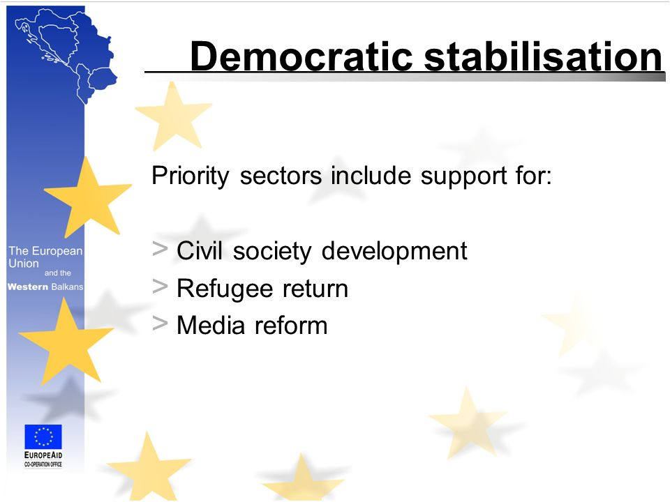 Democratic stabilisation Priority sectors include support for: > Civil society development > Refugee return > Media reform