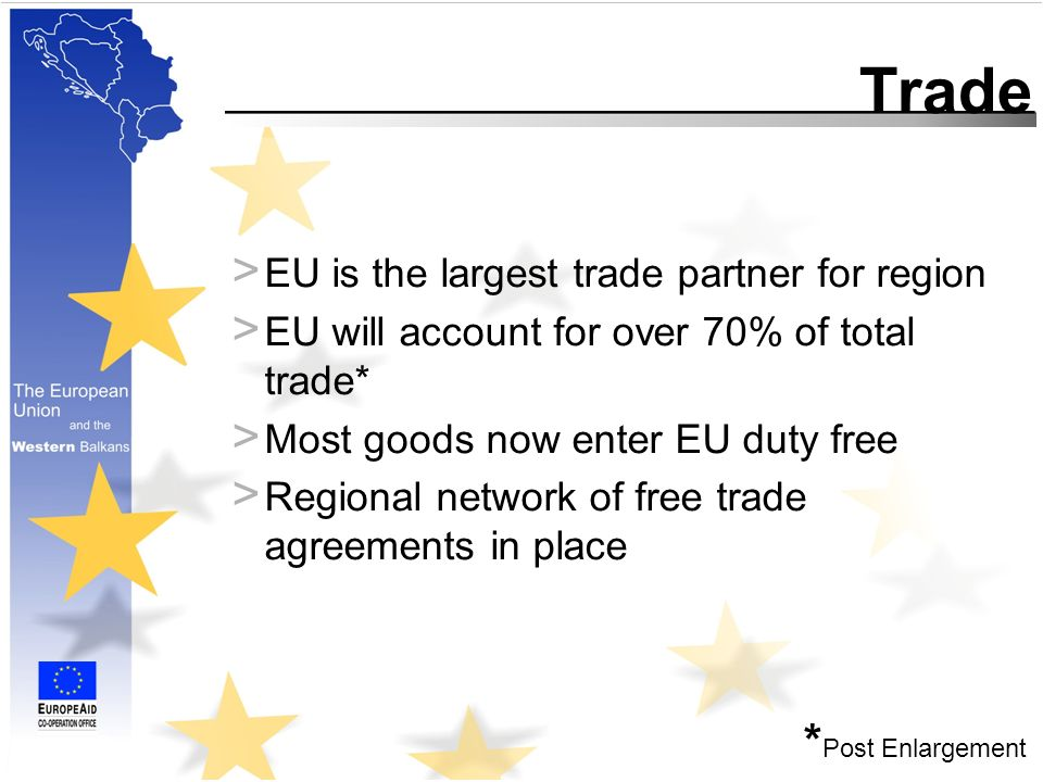 Trade > EU is the largest trade partner for region > EU will account for over 70% of total trade* > Most goods now enter EU duty free > Regional network of free trade agreements in place * Post Enlargement