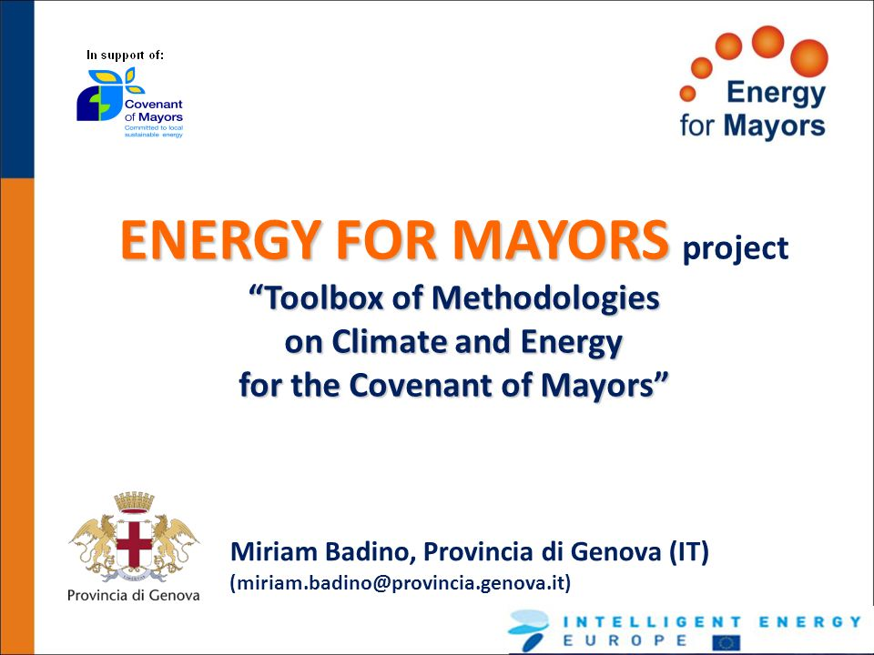 ENERGY FOR MAYORS ENERGY FOR MAYORS project Toolbox of Methodologies on Climate and Energy for the Covenant of Mayors Miriam Badino, Provincia di Geno