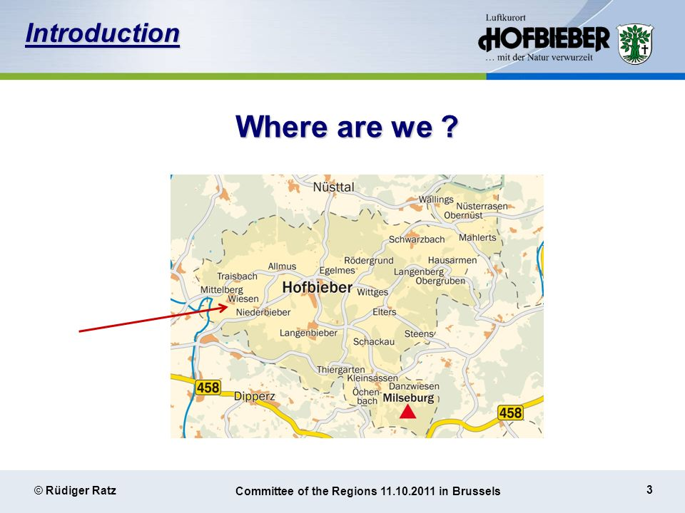 3 © Rüdiger Ratz Committee of the Regions 11.10.2011 in Brussels Where are we Introduction