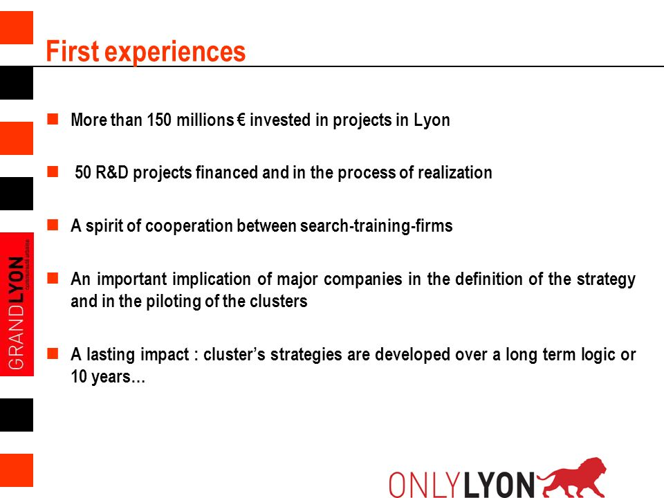 7 First experiences More than 150 millions invested in projects in Lyon 50 R&D projects financed and in the process of realization A spirit of coopera