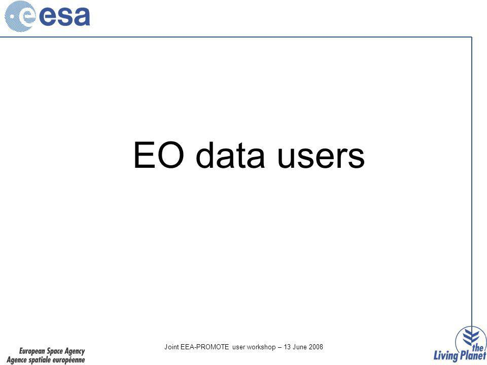 Joint EEA-PROMOTE user workshop – 13 June 2008 EO data users