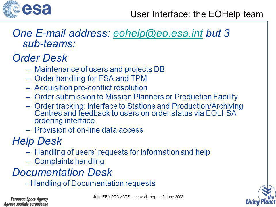 Joint EEA-PROMOTE user workshop – 13 June 2008 User Interface: the EOHelp team One E-mail address: eohelp@eo.esa.int but 3 sub-teams:eohelp@eo.esa.int