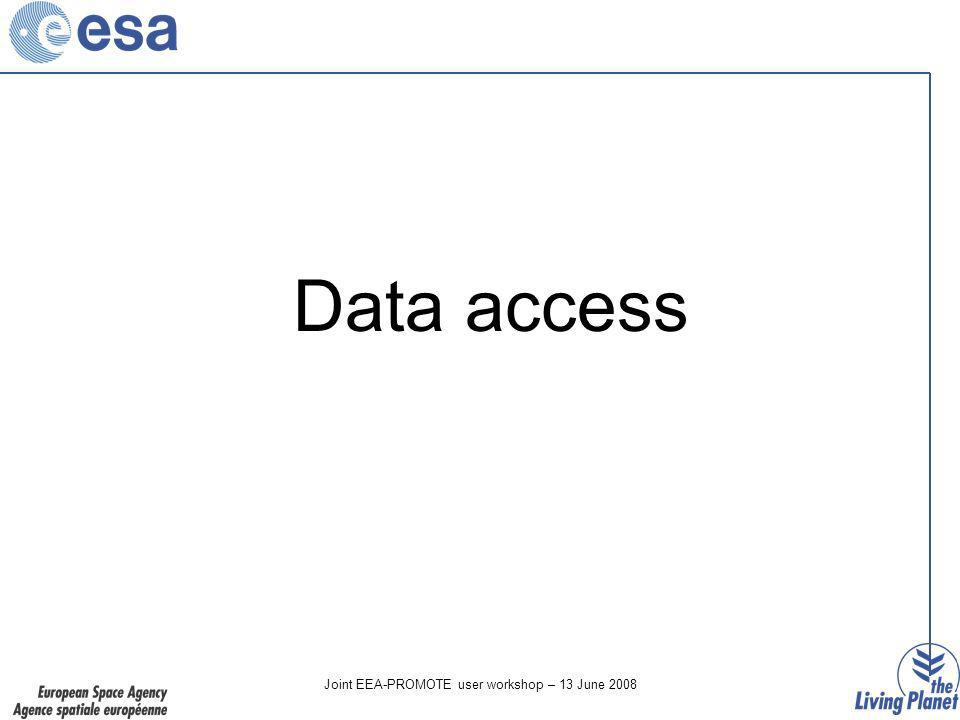 Joint EEA-PROMOTE user workshop – 13 June 2008 Data access