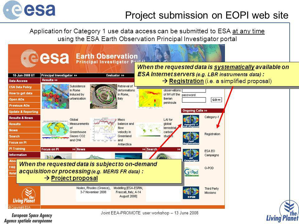 Joint EEA-PROMOTE user workshop – 13 June 2008 Application for Category 1 use data access can be submitted to ESA at any time using the ESA Earth Obse