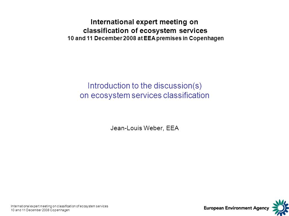 International expert meeting on classification of ecosystem services 10 and 11 December 2008 Copenhagen Introduction to the discussion(s) on ecosystem