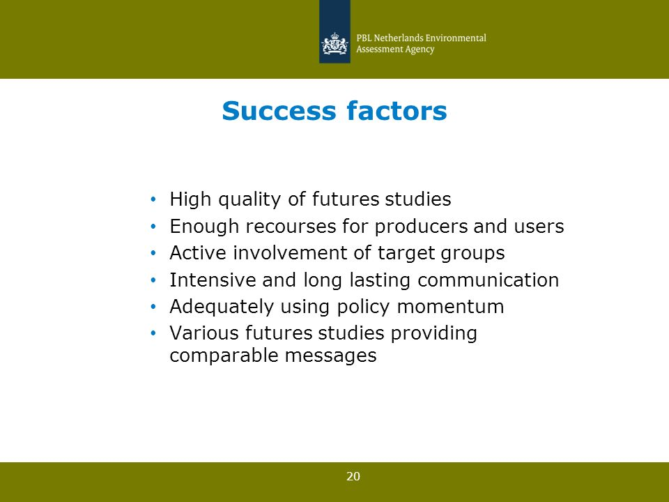 20 Success factors High quality of futures studies Enough recourses for producers and users Active involvement of target groups Intensive and long las