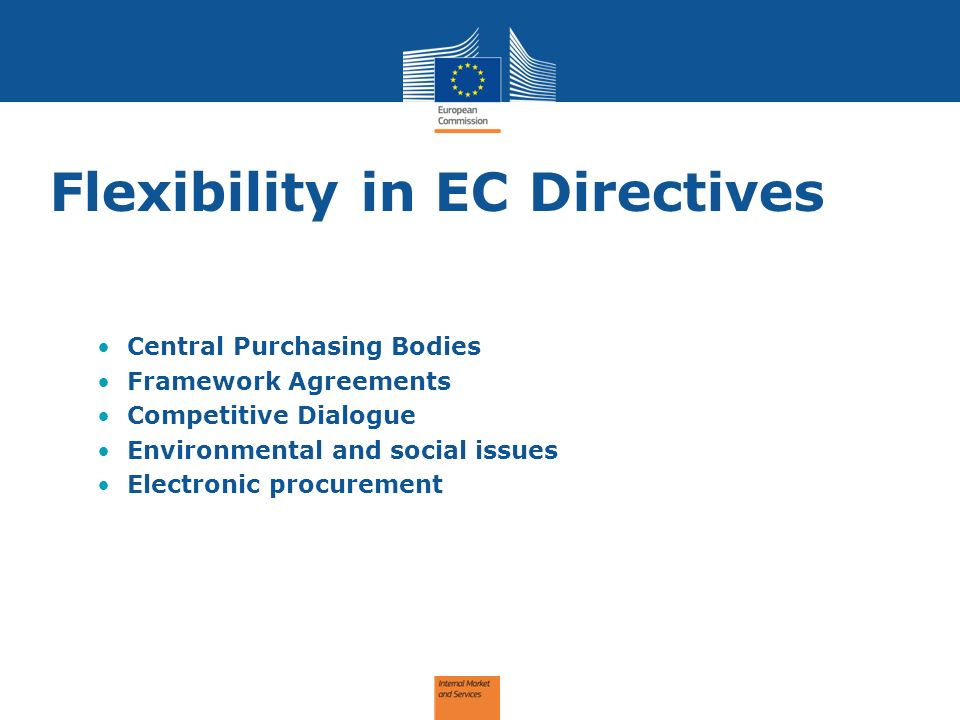Flexibility in EC Directives Central Purchasing Bodies Framework Agreements Competitive Dialogue Environmental and social issues Electronic procurement