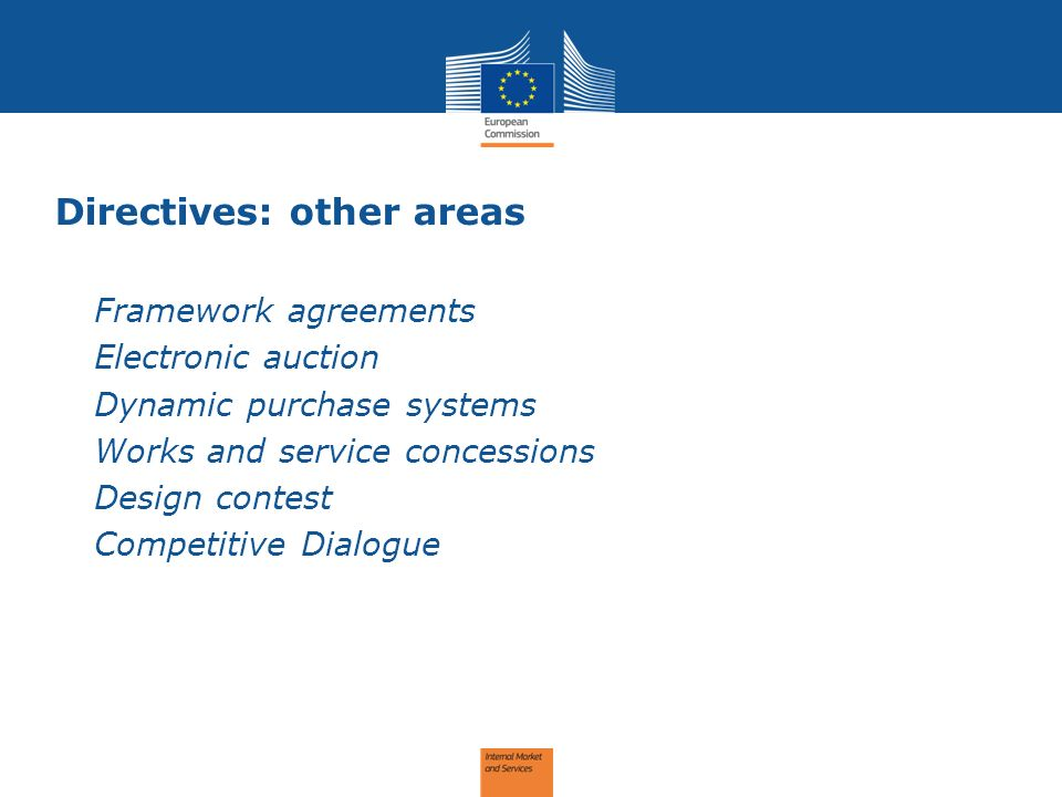 Directives: other areas -Framework agreements -Electronic auction -Dynamic purchase systems -Works and service concessions -Design contest -Competitiv