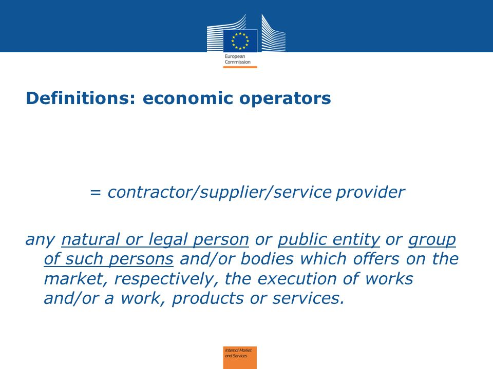 Definitions: economic operators = contractor/supplier/service provider any natural or legal person or public entity or group of such persons and/or bodies which offers on the market, respectively, the execution of works and/or a work, products or services.