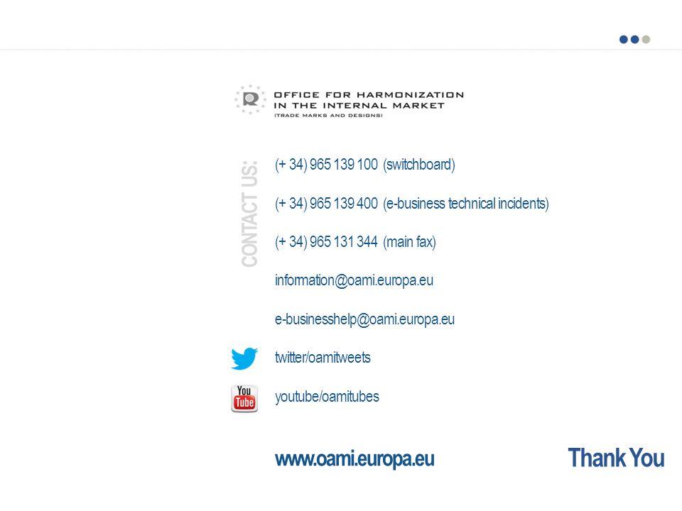 Thank You (+ 34) 965 139 100 (switchboard) (+ 34) 965 139 400 (e-business technical incidents) (+ 34) 965 131 344 (main fax) information@oami.europa.e