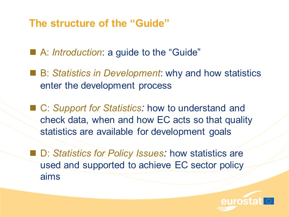 The structure of the Guide A: Introduction: a guide to the Guide B: Statistics in Development: why and how statistics enter the development process C: