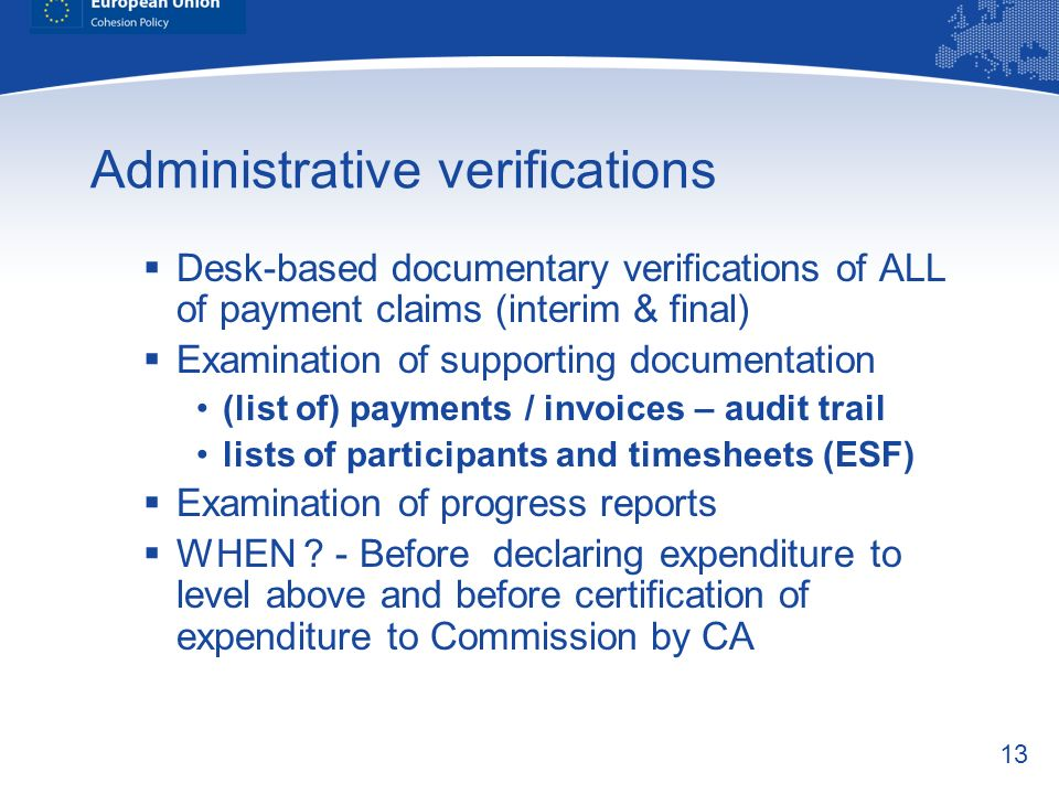 13 Administrative verifications Desk-based documentary verifications of ALL of payment claims (interim & final) Examination of supporting documentatio