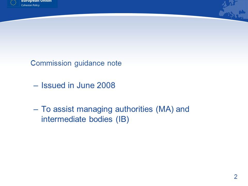 2 Commission guidance note –Issued in June 2008 –To assist managing authorities (MA) and intermediate bodies (IB)