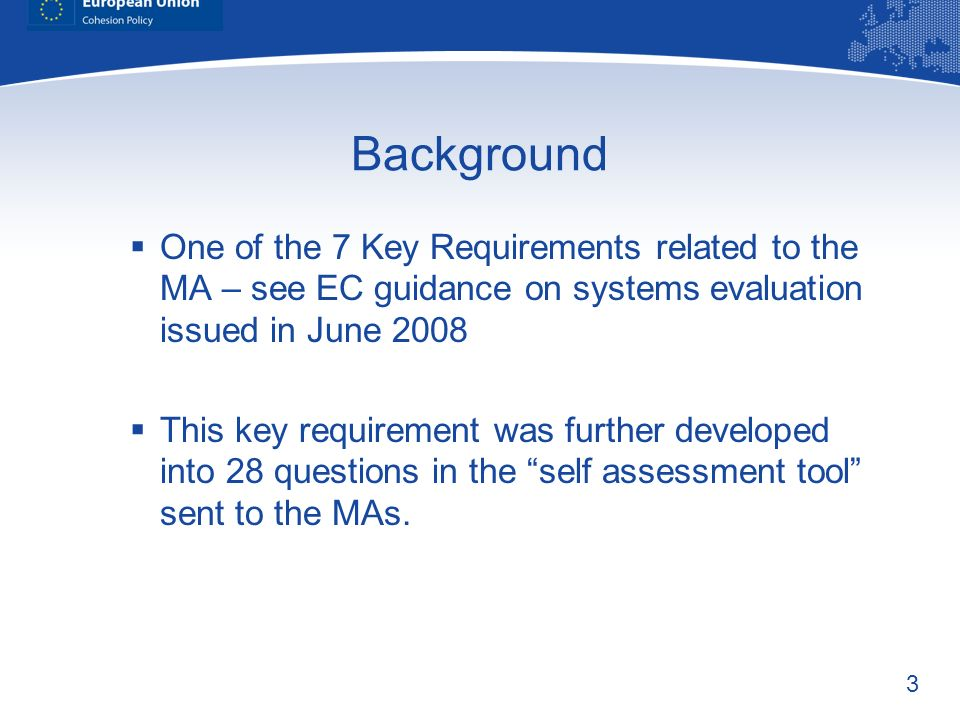 3 Background One of the 7 Key Requirements related to the MA – see EC guidance on systems evaluation issued in June 2008 This key requirement was furt
