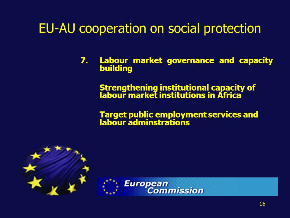 16 EU-AU cooperation on social protection 7.Labour market governance and capacity building Strengthening institutional capacity of labour market insti
