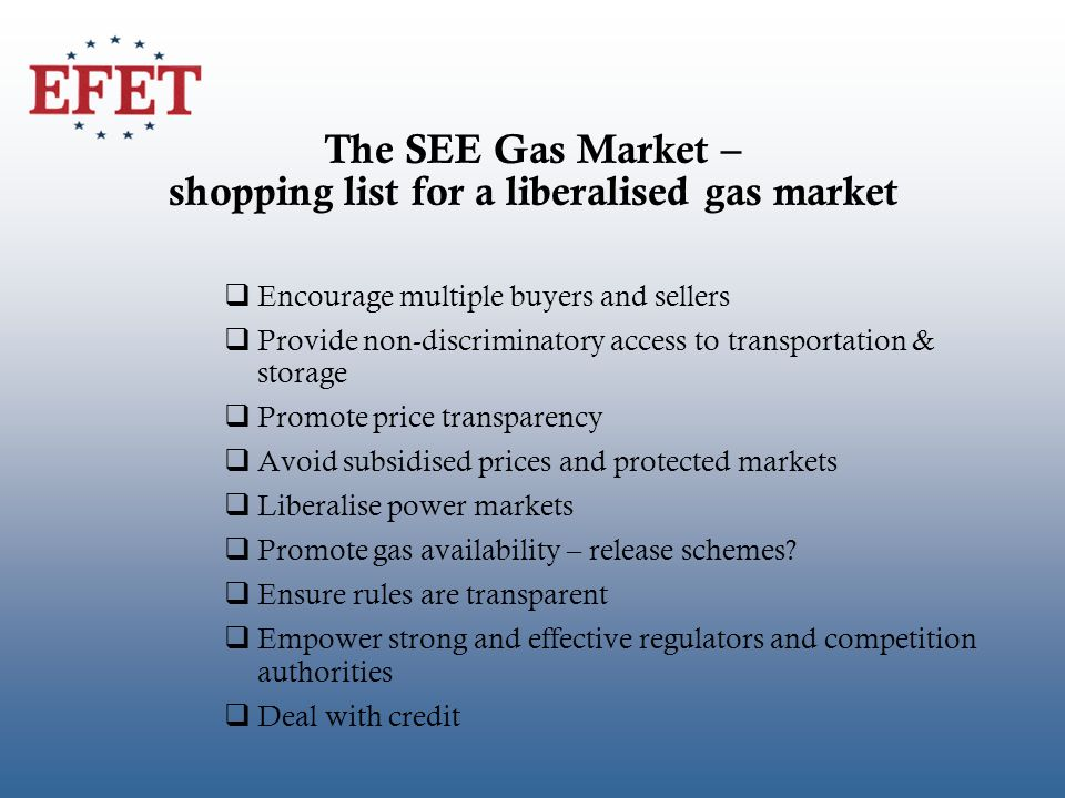 The SEE Gas Market – shopping list for a liberalised gas market qEncourage multiple buyers and sellers qProvide non-discriminatory access to transport