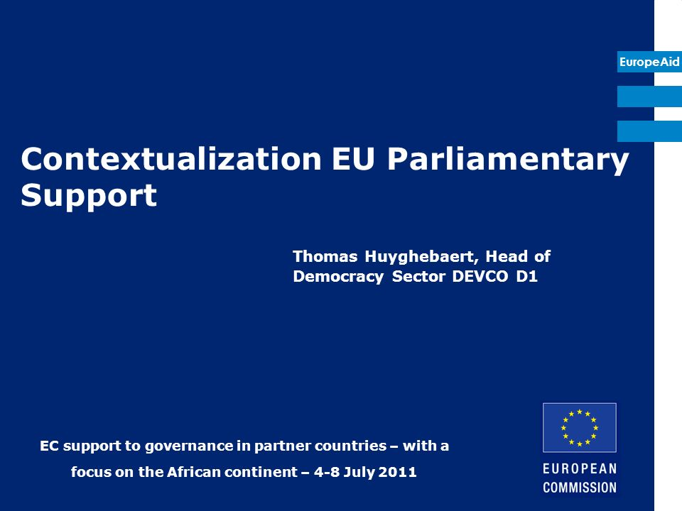 EuropeAid Contextualization EU Parliamentary Support Thomas Huyghebaert, Head of Democracy Sector DEVCO D1 EC support to governance in partner countri