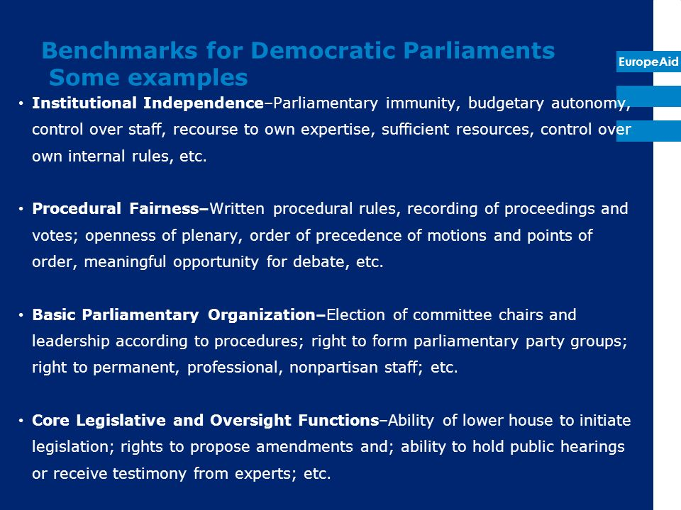 EuropeAid Benchmarks for Democratic Parliaments Some examples Institutional Independence–Parliamentary immunity, budgetary autonomy, control over staf