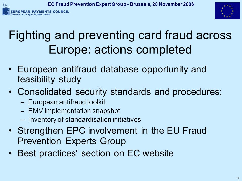 EC Fraud Prevention Expert Group - Brussels, 28 November 2006 8 Types of Fraud 2 very different phases: Attack (Data Capture) –Theft of card –Compromise of card details & PIN –etc.