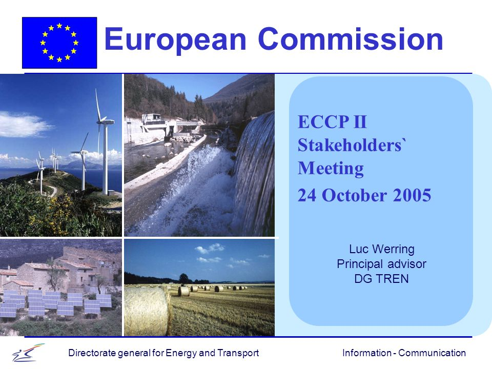 Information - CommunicationDirectorate general for Energy and Transport European Commission ECCP II Stakeholders` Meeting 24 October 2005 Luc Werring Principal advisor DG TREN