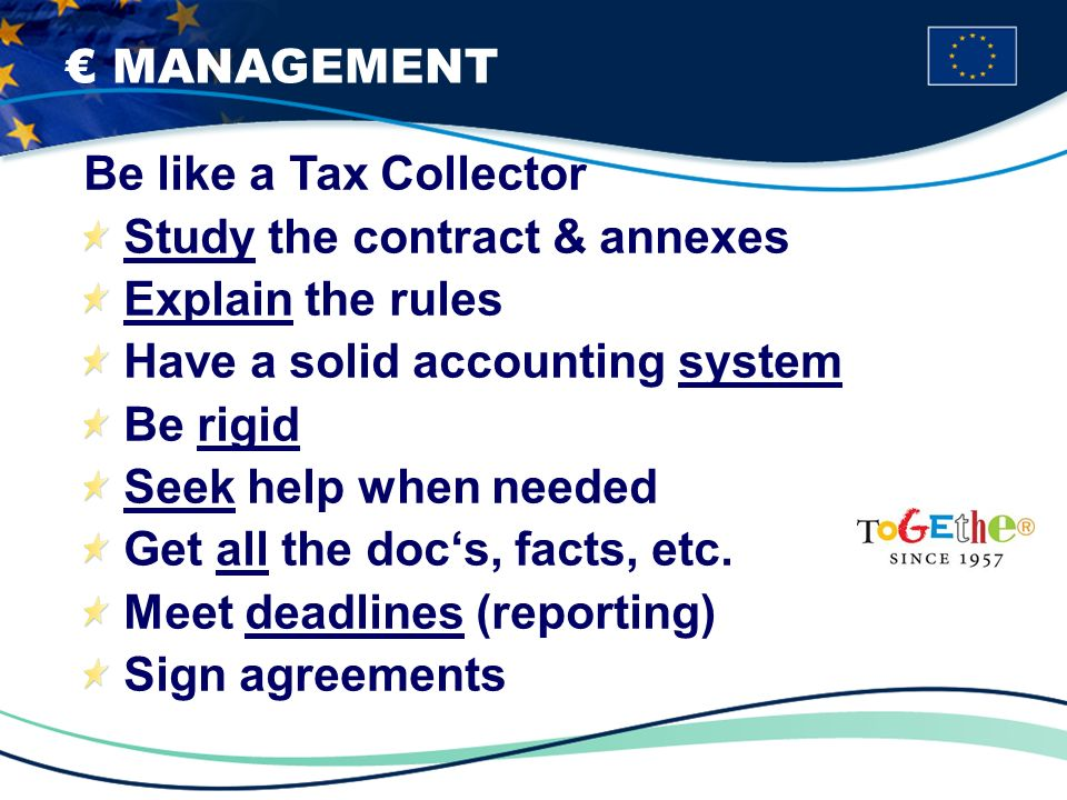 MANAGEMENT Be like a Tax Collector Study the contract & annexes Explain the rules Have a solid accounting system Be rigid Seek help when needed Get all the docs, facts, etc.