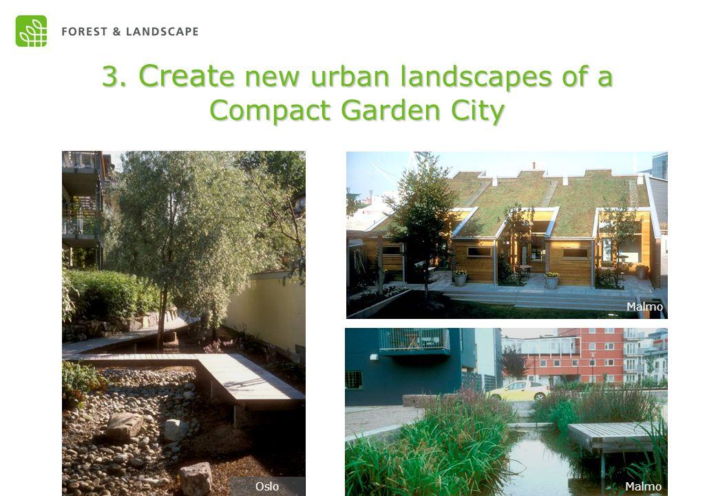 3. Creat e new urban landscapes of a Compact Garden City Oslo Malmo