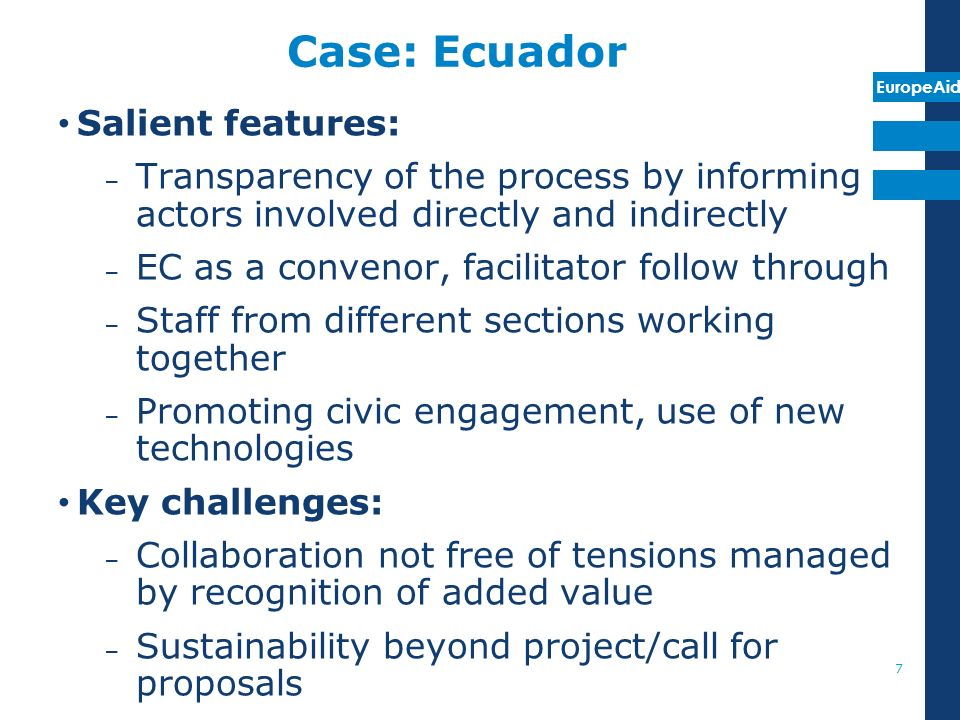 EuropeAid Case: Ecuador Salient features: – Transparency of the process by informing actors involved directly and indirectly – EC as a convenor, facil