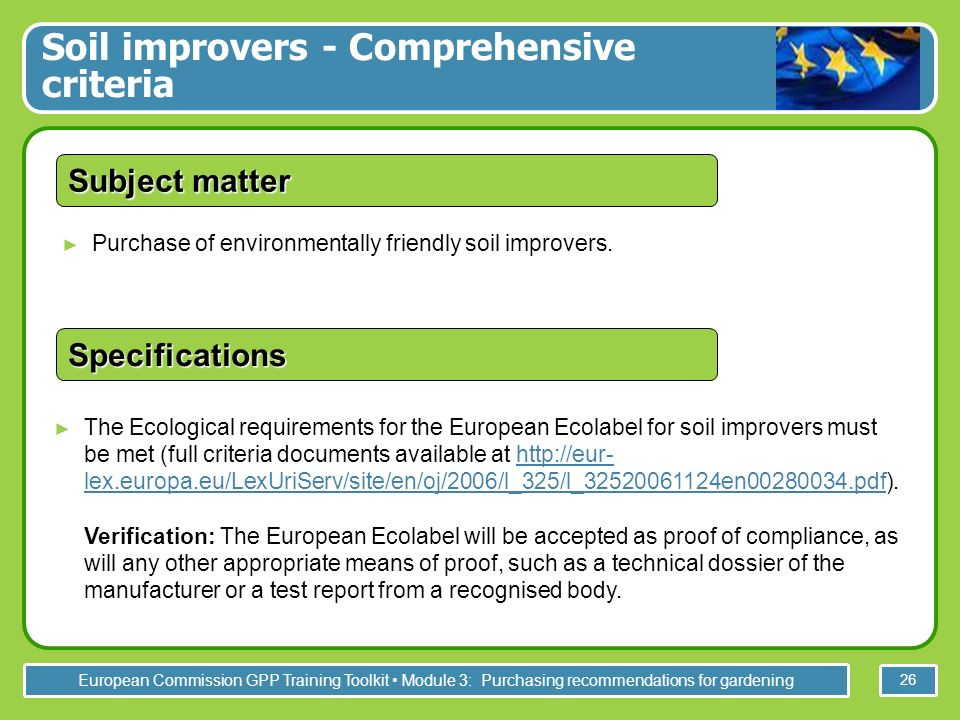 European Commission GPP Training Toolkit Module 3: Purchasing recommendations for gardening 26 Purchase of environmentally friendly soil improvers.