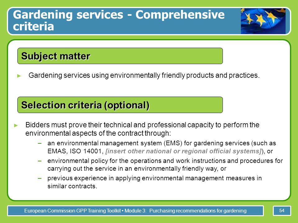 European Commission GPP Training Toolkit Module 3: Purchasing recommendations for gardening 54 Gardening services using environmentally friendly products and practices.