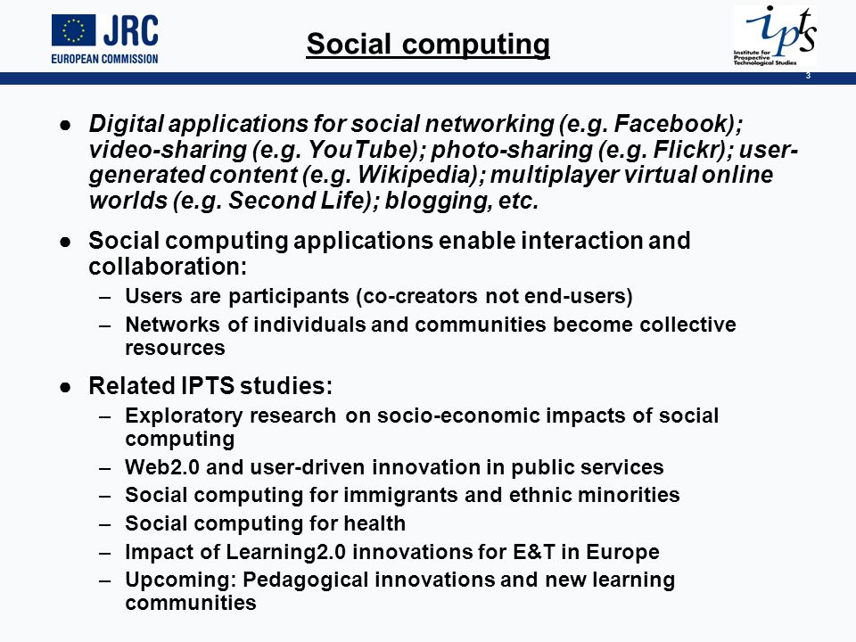 3 Social computing Digital applications for social networking (e.g. Facebook); video-sharing (e.g. YouTube); photo-sharing (e.g. Flickr); user- genera