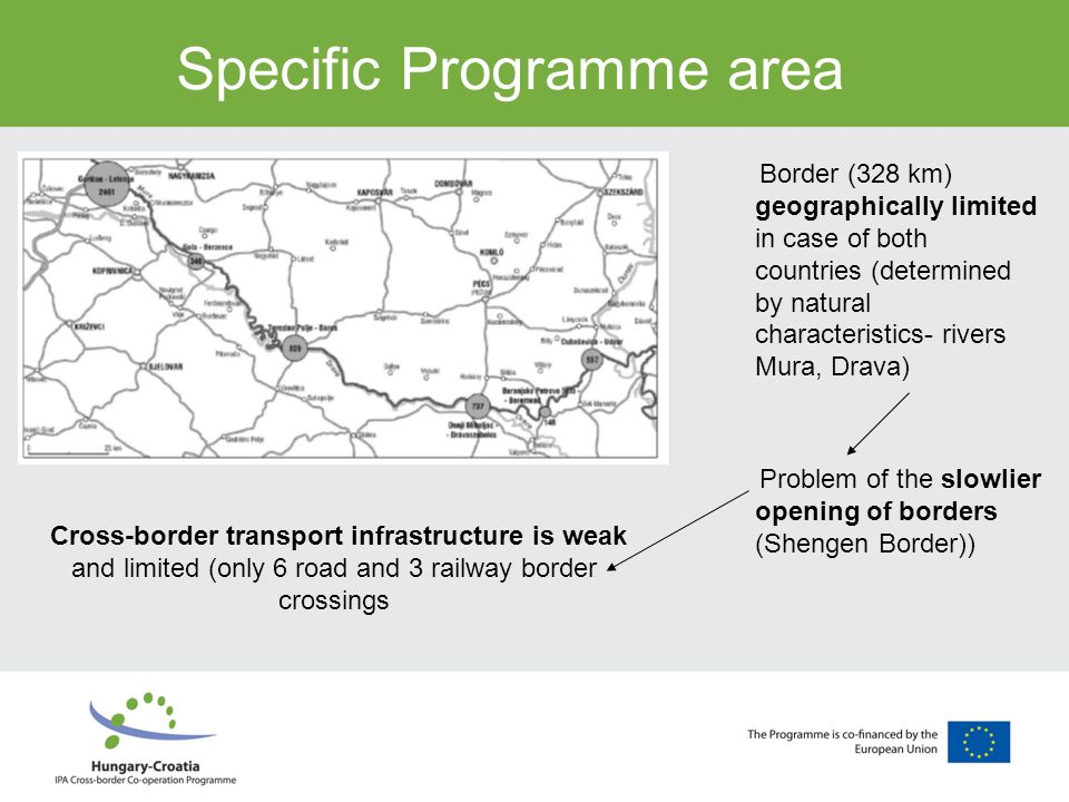 Specific Programme area Border (328 km) geographically limited in case of both countries (determined by natural characteristics- rivers Mura, Drava) P