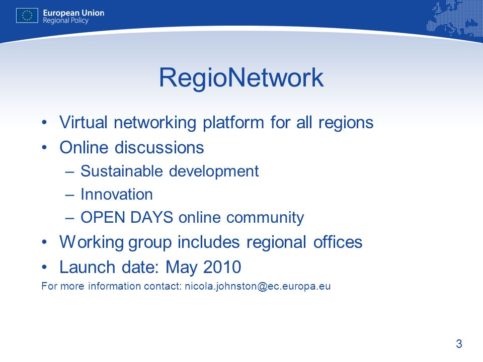 3 RegioNetwork Virtual networking platform for all regions Online discussions –Sustainable development –Innovation –OPEN DAYS online community Working