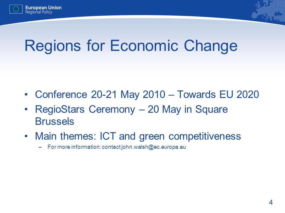 4 Regions for Economic Change Conference 20-21 May 2010 – Towards EU 2020 RegioStars Ceremony – 20 May in Square Brussels Main themes: ICT and green c