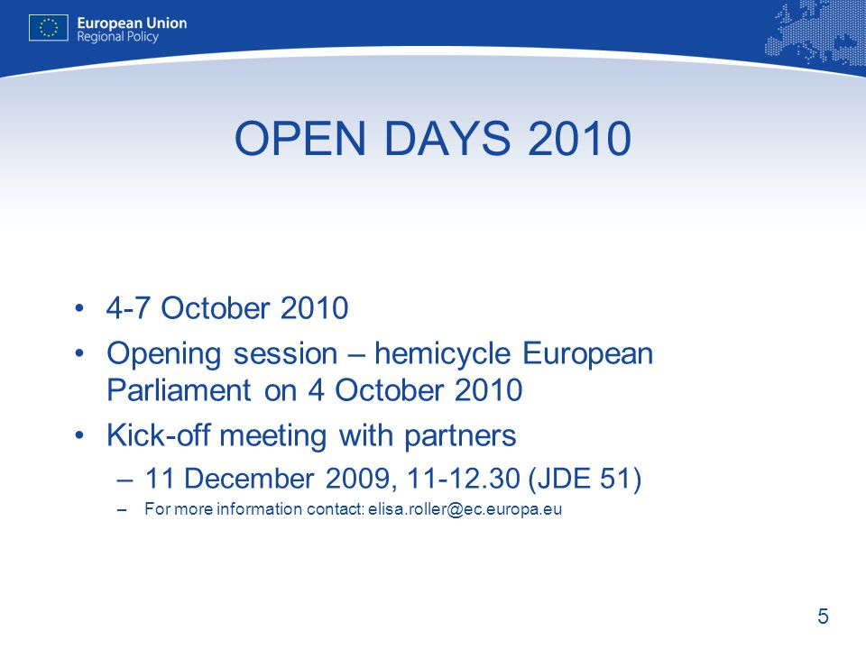 5 OPEN DAYS 2010 4-7 October 2010 Opening session – hemicycle European Parliament on 4 October 2010 Kick-off meeting with partners –11 December 2009,