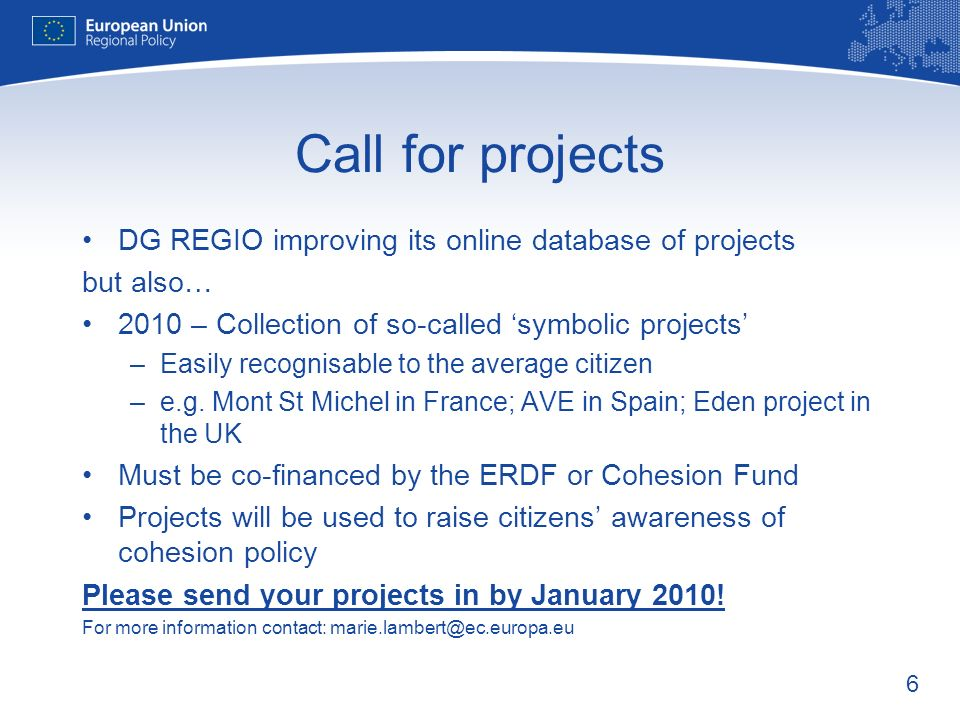 6 Call for projects DG REGIO improving its online database of projects but also… 2010 – Collection of so-called symbolic projects –Easily recognisable to the average citizen –e.g.