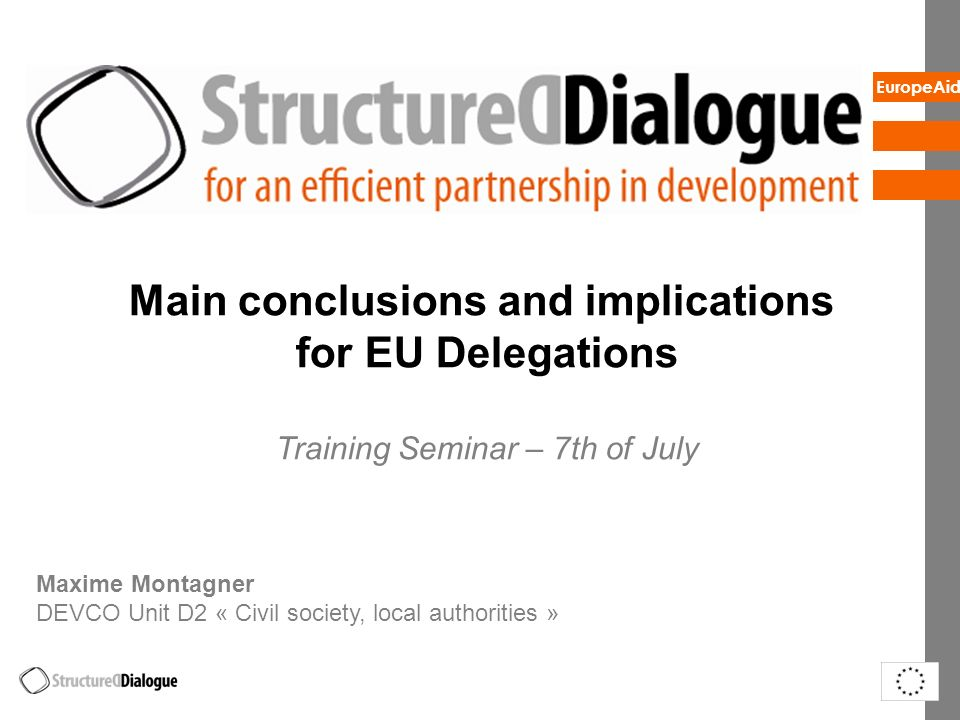 EuropeAid Main conclusions and implications for EU Delegations Training Seminar – 7th of July Maxime Montagner DEVCO Unit D2 « Civil society, local au