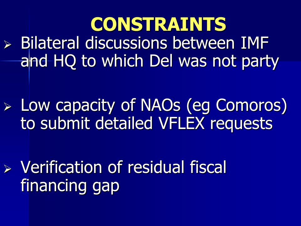 CONSTRAINTS Bilateral discussions between IMF and HQ to which Del was not party Bilateral discussions between IMF and HQ to which Del was not party Lo