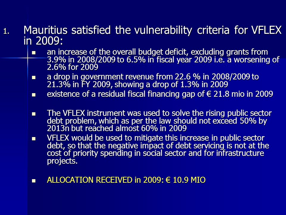 1. Mauritius satisfied the vulnerability criteria for VFLEX in 2009: an increase of the overall budget deficit, excluding grants from 3.9% in 2008/200